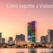 Exportar a Vietnam desde España